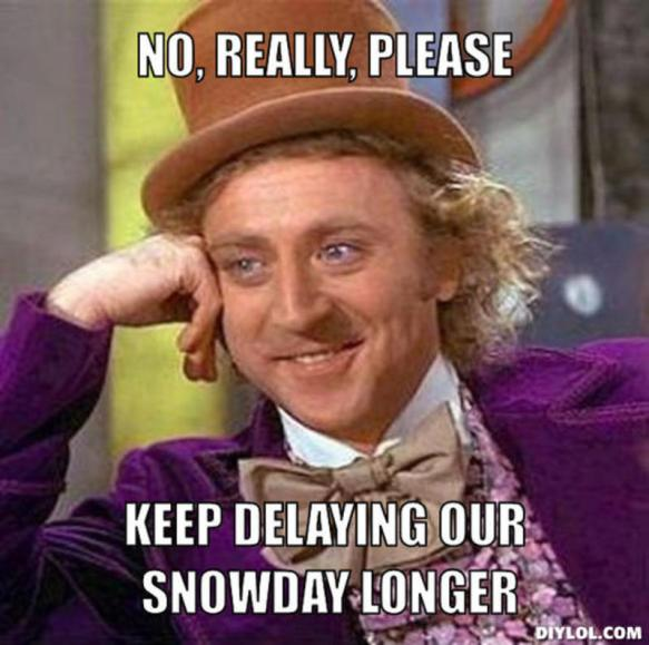 resized_creepy-willy-wonka-meme-generator-no-really-please-keep-delaying-our-snowday-longer-1a178e.jpg